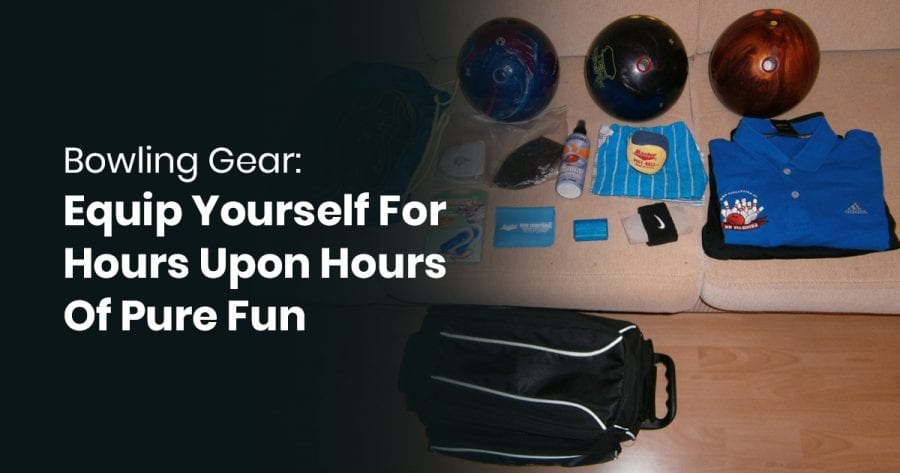 Bowling Gear: Equip Yourself For Hours Upon Hours Of Pure Fun