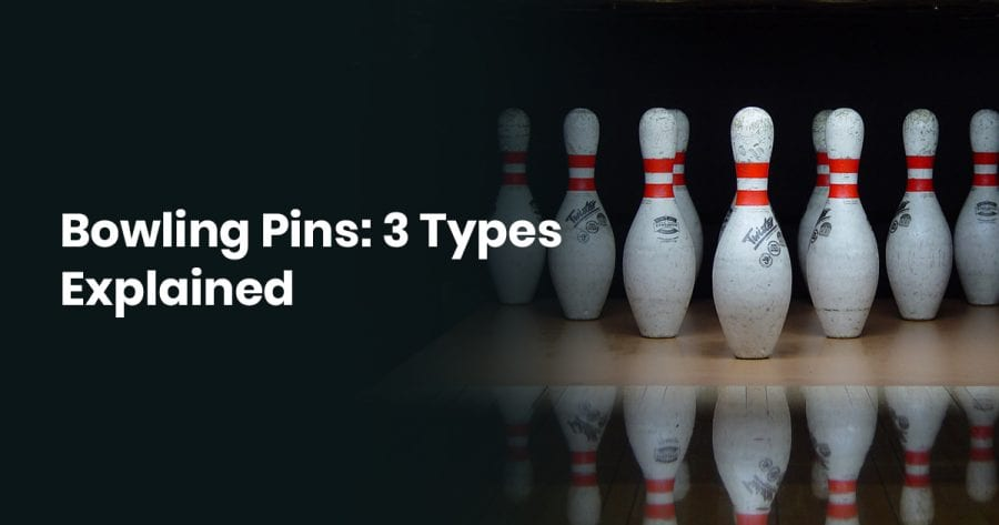 Bowling Pins: 3 Types Explained
