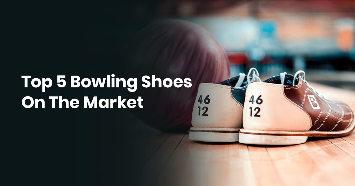 Top 5 Bowling Shoes On The Market